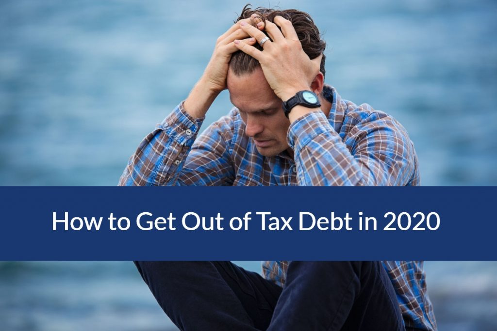 how to get out of tax debt in 2020
